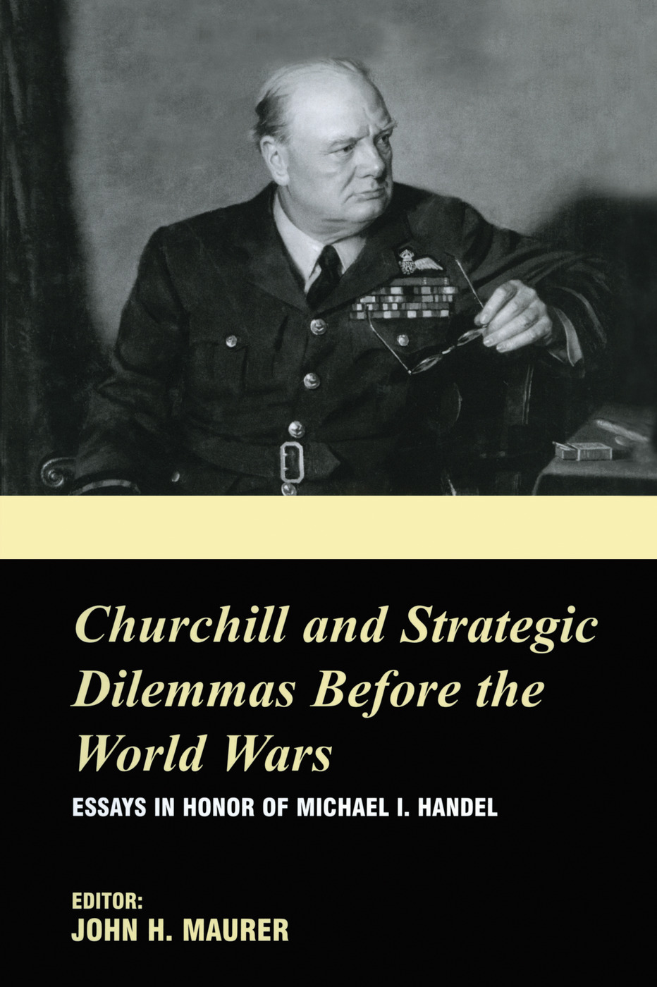 Churchill and the Strategic Dilemmas before the World Wars: Essays in Honor of Michael I. Handel, 1st Edition (Paperback) book cover