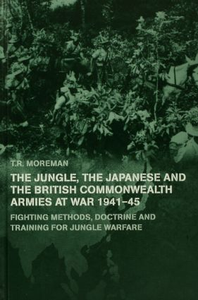 The Jungle, Japanese and the British Commonwealth Armies at War, 1941-45: Fighting Methods, Doctrine and Training for Jungle Warfare, 1st Edition (e-Book) book cover