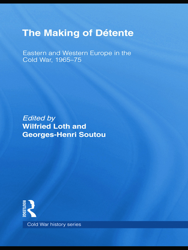 The Making of Détente: Eastern Europe and Western Europe in the Cold War, 1965-75, 1st Edition (Paperback) book cover