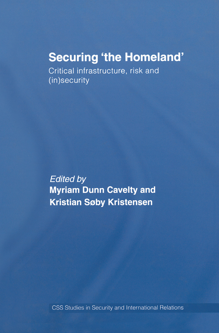 Securing 'the Homeland': Critical Infrastructure, Risk and (In)Security book cover