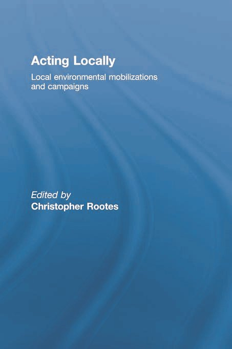 Acting Locally: Local Environmental Mobilizations and Campaigns, 1st Edition (Paperback) book cover