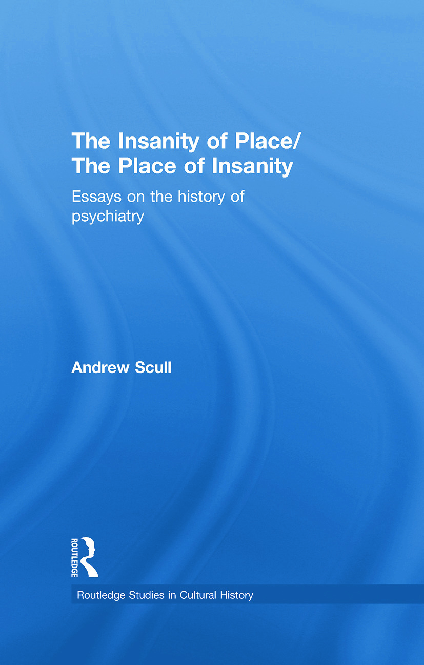The Insanity of Place / The Place of Insanity: Essays on the History of Psychiatry book cover