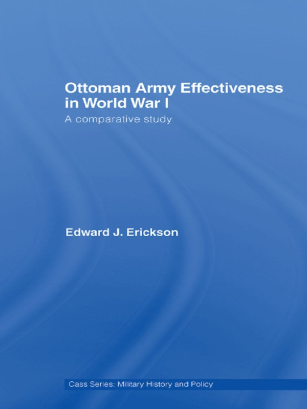 Ottoman Army Effectiveness in World War I: A Comparative Study, 1st Edition (Paperback) book cover