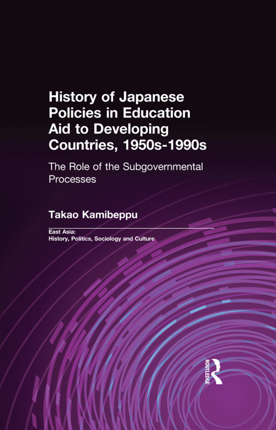 History of Japanese Policies in Education Aid to Developing Countries, 1950s-1990s: The Role of the Subgovernmental Processes, 1st Edition (Paperback) book cover