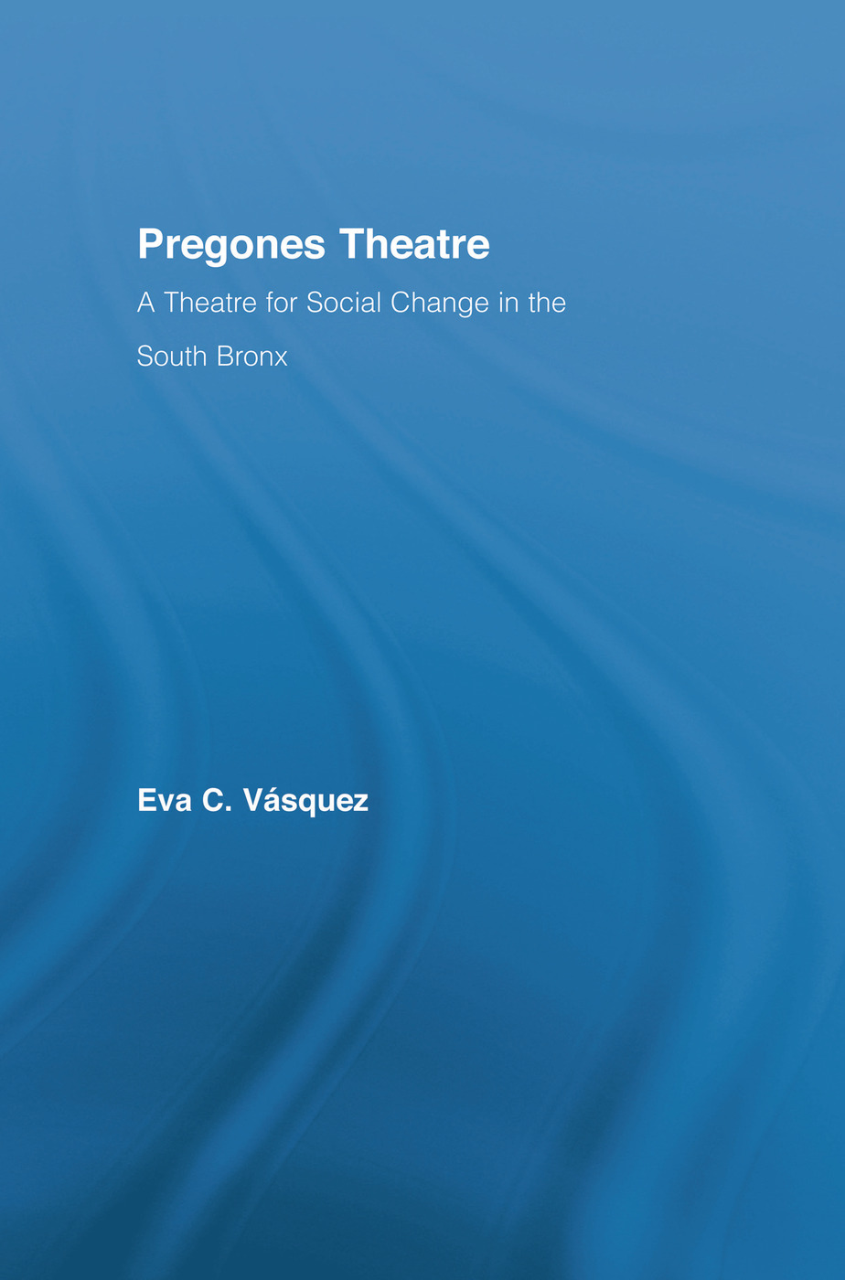 Pregones Theatre: A Theatre for Social Change in the South Bronx book cover