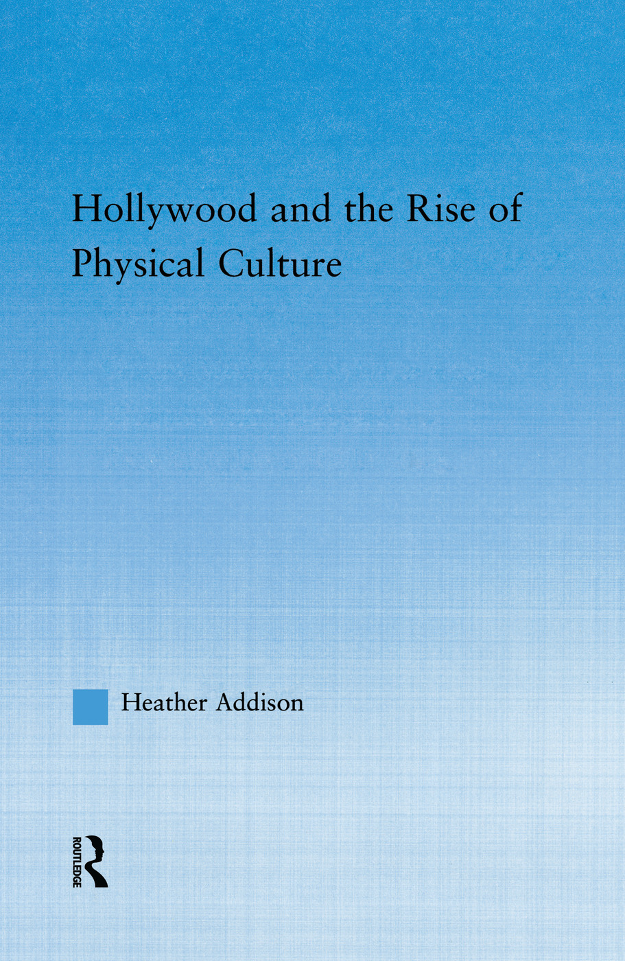 Hollywood and the Rise of Physical Culture: 1st Edition (Paperback) book cover