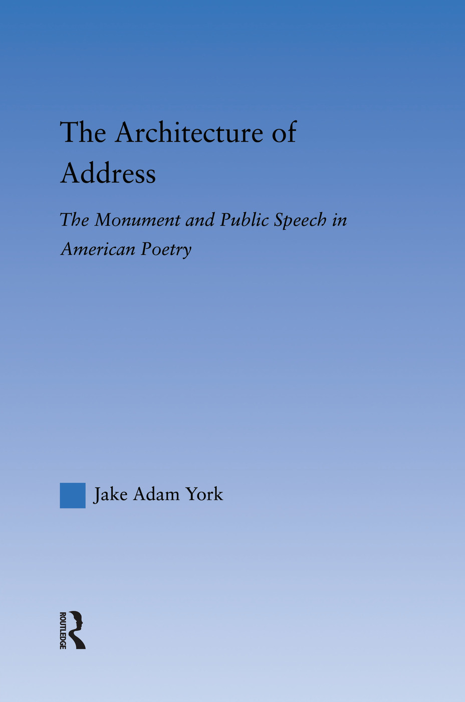 The Architecture of Address: The Monument and Public Speech in American Poetry, 1st Edition (Paperback) book cover