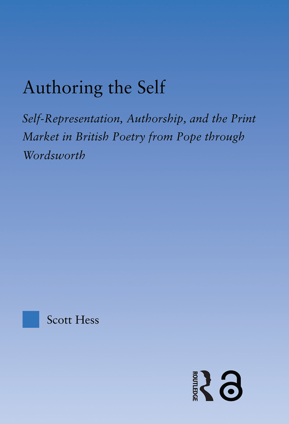 Authoring the Self: Self-Representation, Authorship, and the Print Market in British Poetry from Pope through Wordsworth, 1st Edition (Paperback) book cover