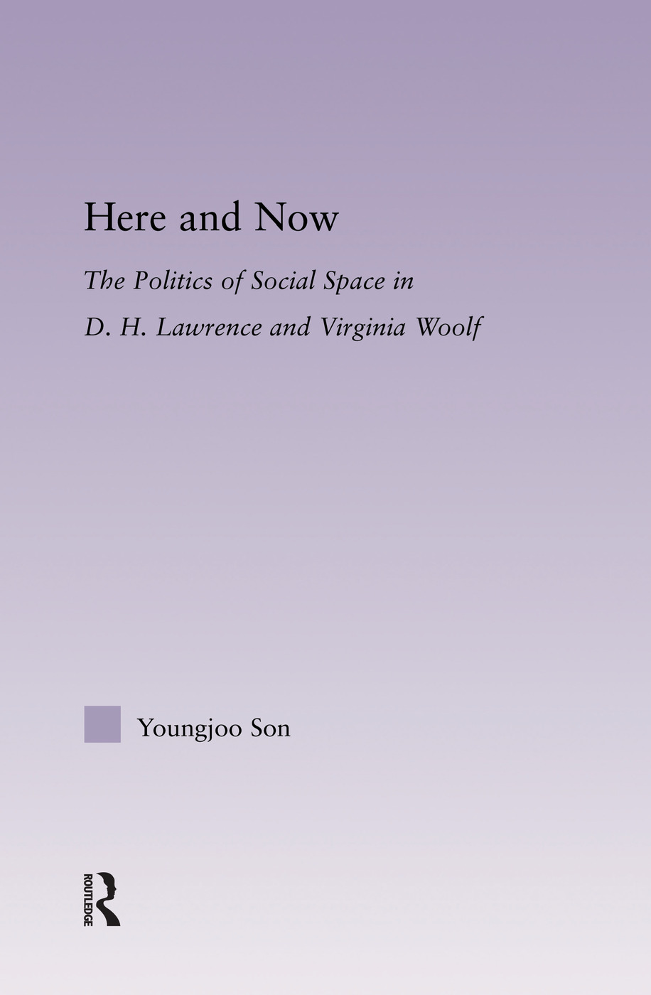Here and Now: The Politics of Social Space in D.H. Lawrence and Virginia Woolf, 1st Edition (Paperback) book cover