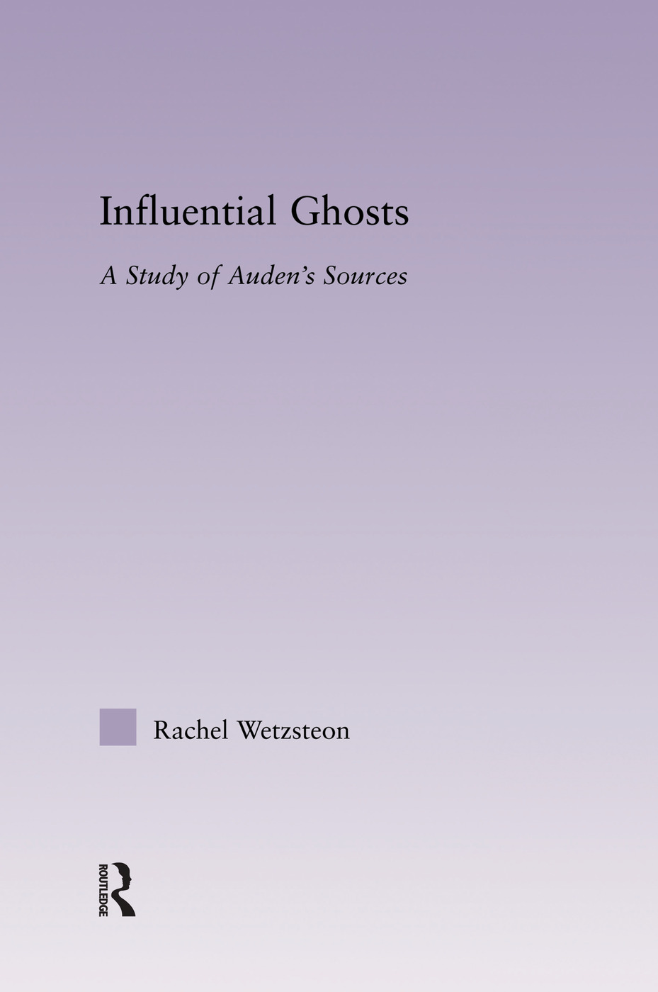 Influential Ghosts: A Study of Auden's Sources (Hardback) book cover