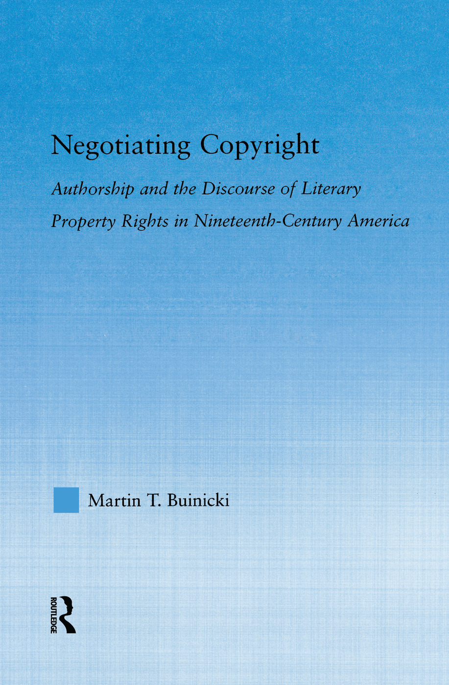 Negotiating Copyright: Authorship and the Discourse of Literary Property Rights in Nineteenth-Century America, 1st Edition (e-Book) book cover