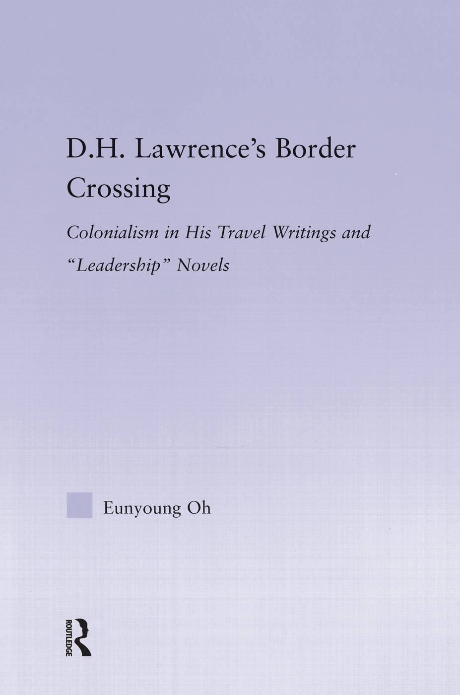 D.H. Lawrence's Border Crossing: Colonialism in His Travel Writing and Leadership Novels, 1st Edition (Paperback) book cover