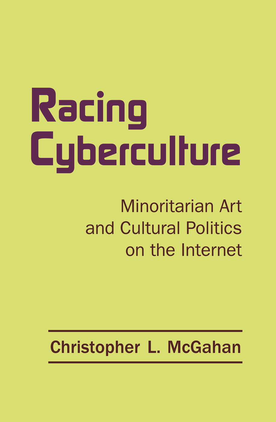 Racing Cyberculture: Minoritarian Art and Cultural Politics on the Internet book cover