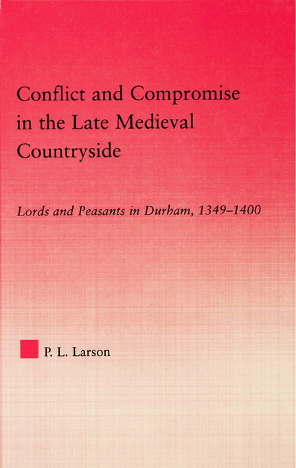 Conflict and Compromise in the Late Medieval Countryside: Lords and Peasants in Durham, 1349-1400, 1st Edition (Paperback) book cover