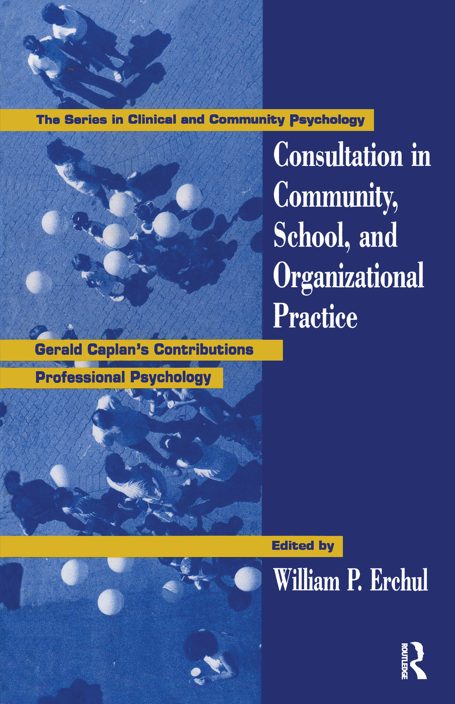 Consultation In Community, School, And Organizational Practice: Gerald Caplan's Contributions To Professional Psychology (Hardback) book cover