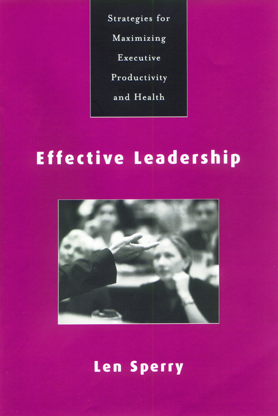 Effective Leadership: Strategies for Maximizing Executive Productivity and Health, 1st Edition (Paperback) book cover