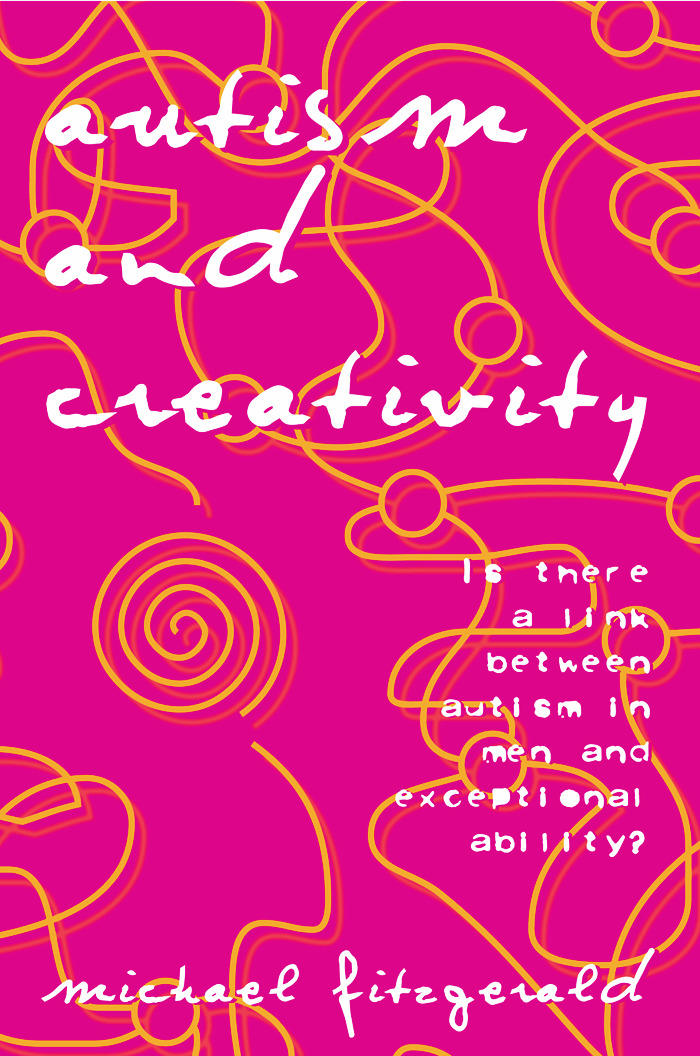 Autism and Creativity: Is There a Link between Autism in Men and Exceptional Ability?, 1st Edition (Paperback) book cover