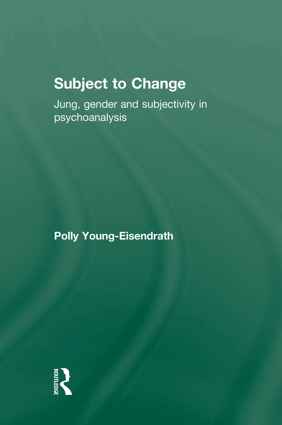 Subject to Change: Jung, Gender and Subjectivity in Psychoanalysis, 1st Edition (e-Book) book cover