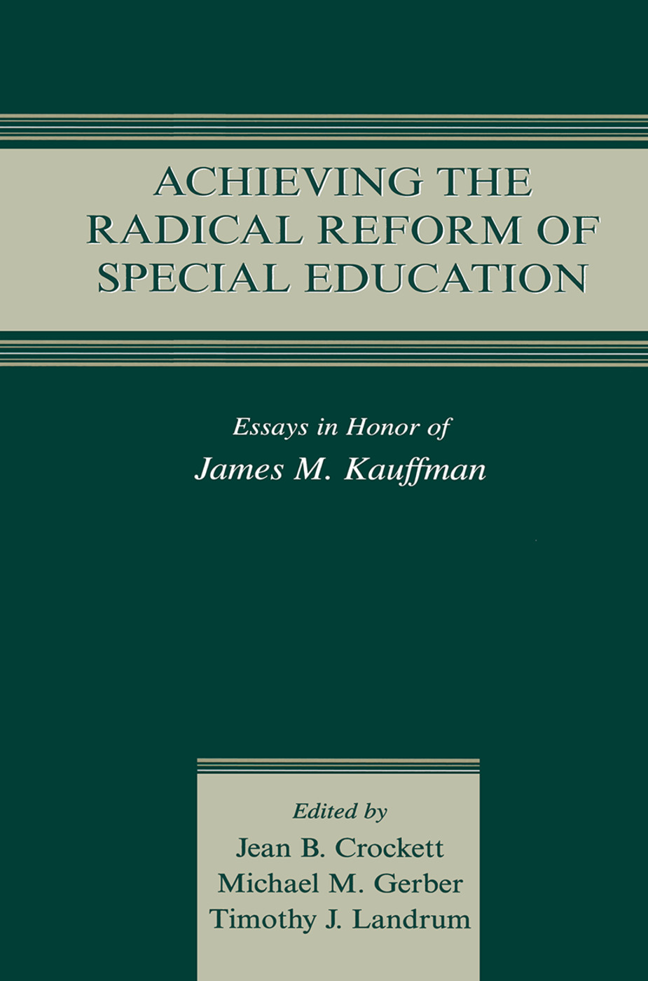 Achieving the Radical Reform of Special Education: Essays in Honor of James M. Kauffman, 1st Edition (Paperback) book cover