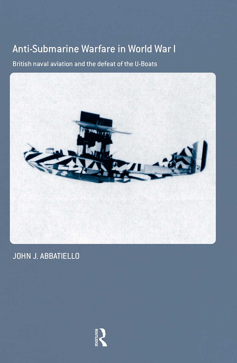 Anti-Submarine Warfare in World War I: British Naval Aviation and the Defeat of the U-Boats book cover