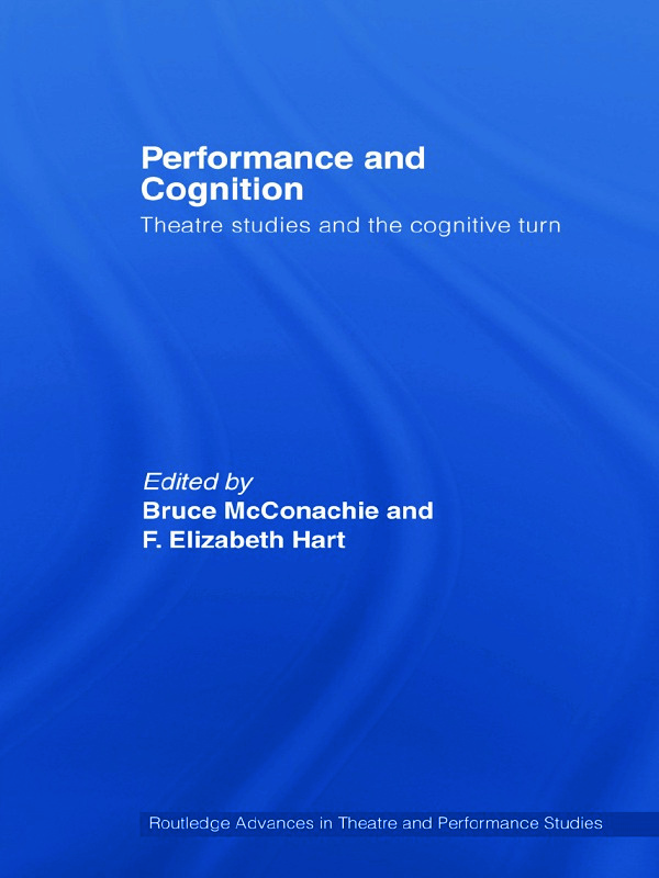 Performance and Cognition: Theatre Studies and the Cognitive Turn book cover