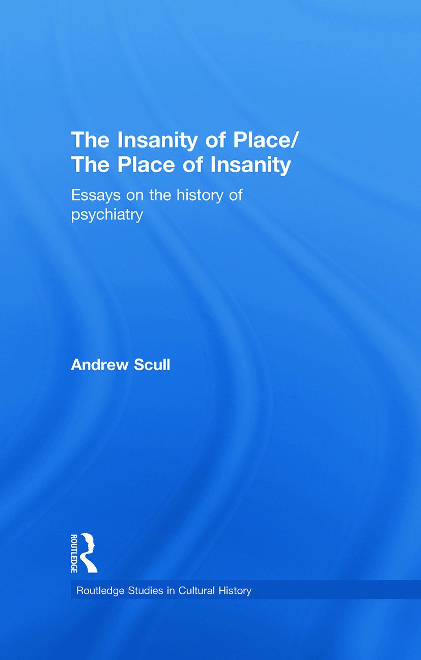 The Insanity of Place / The Place of Insanity: Essays on the History of Psychiatry (Hardback) book cover