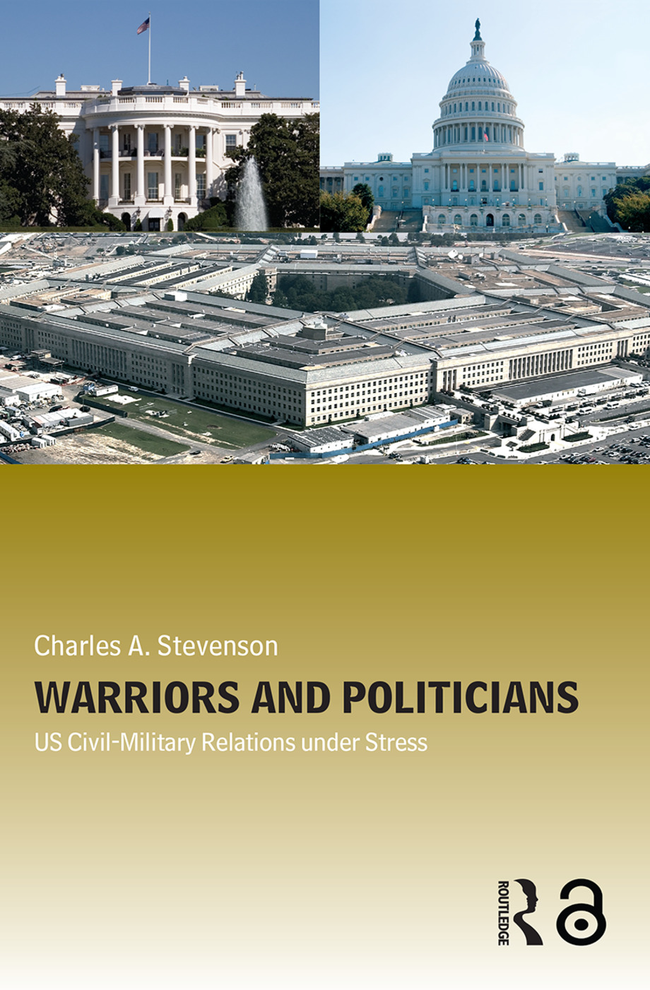 Warriors and Politicians: US Civil-Military Relations under Stress, 1st Edition (Paperback) book cover