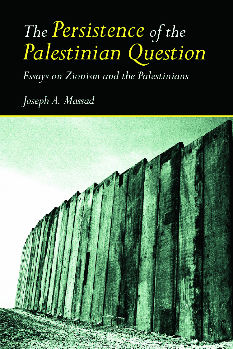 The Persistence of the Palestinian Question: Essays on Zionism and the Palestinians, 1st Edition (Hardback) book cover