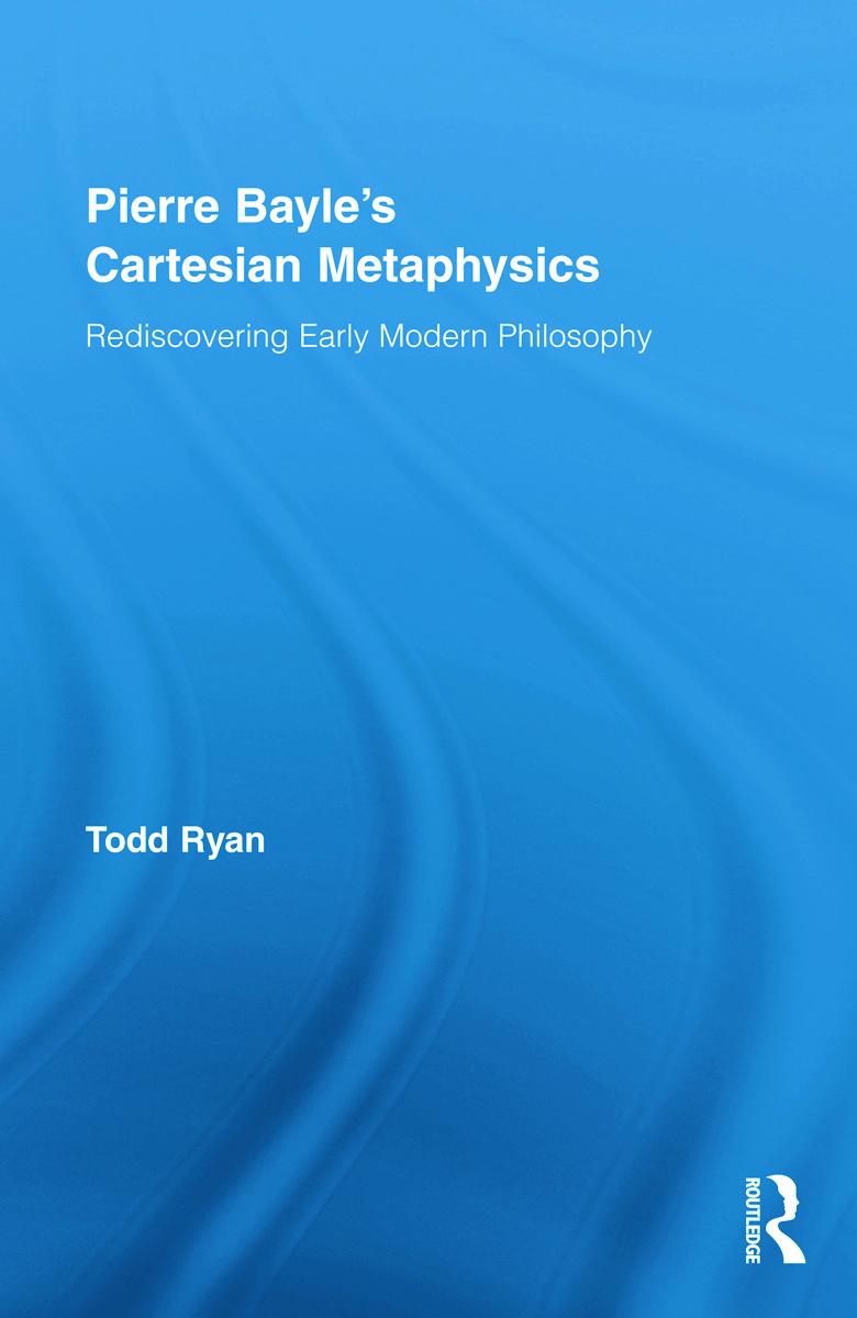 Pierre Bayle's Cartesian Metaphysics: Rediscovering Early Modern Philosophy (Hardback) book cover
