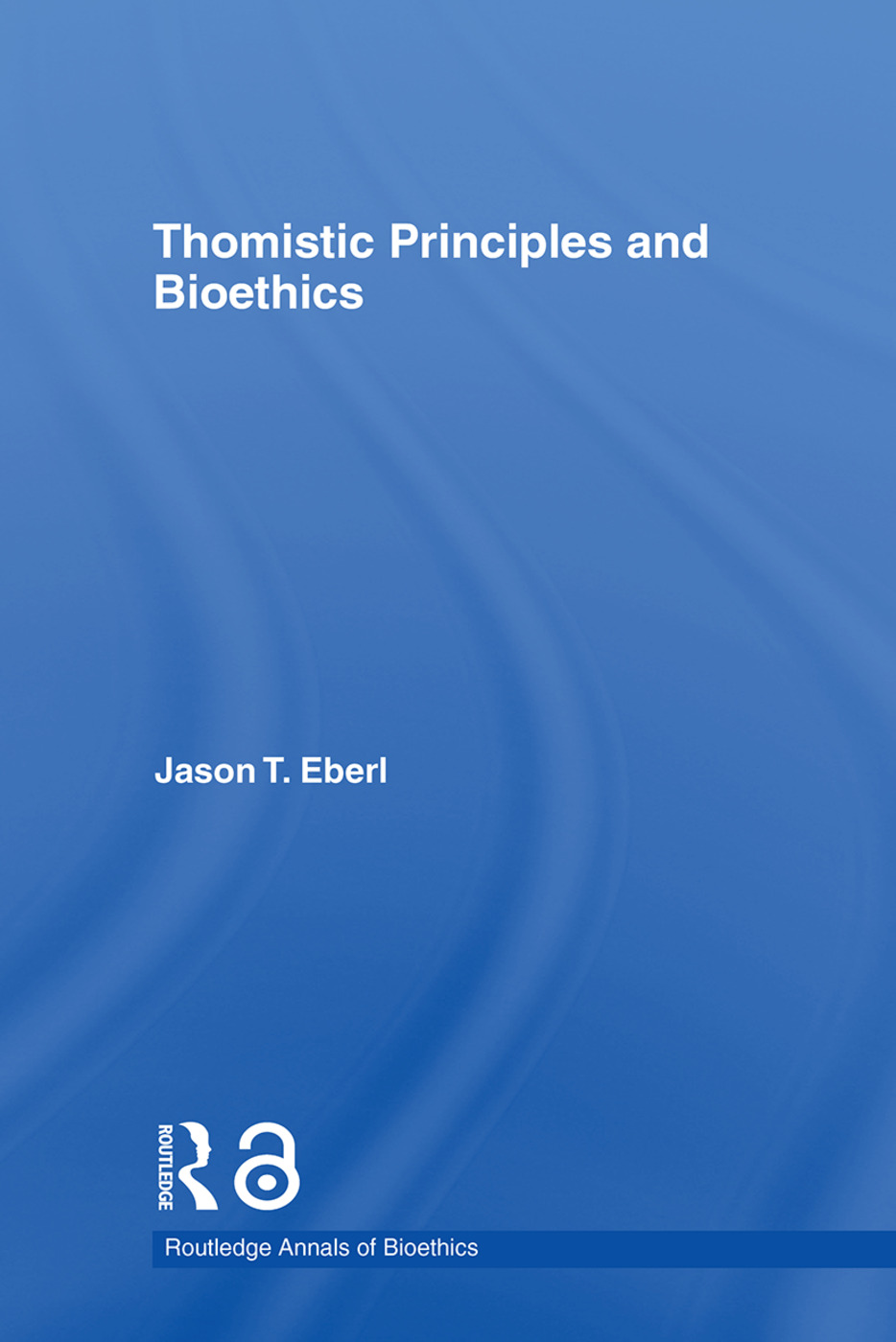 Thomistic Principles and Bioethics (Hardback) book cover