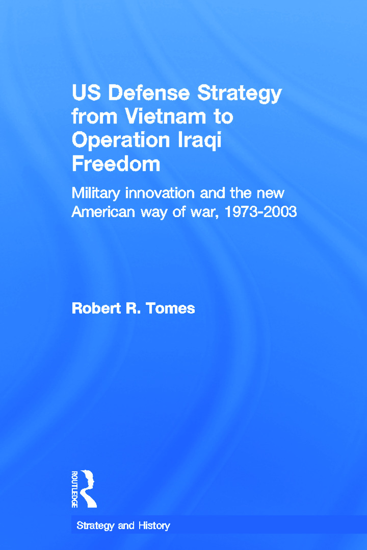 US Defence Strategy from Vietnam to Operation Iraqi Freedom: Military Innovation and the New American War of War, 1973-2003 (Hardback) book cover