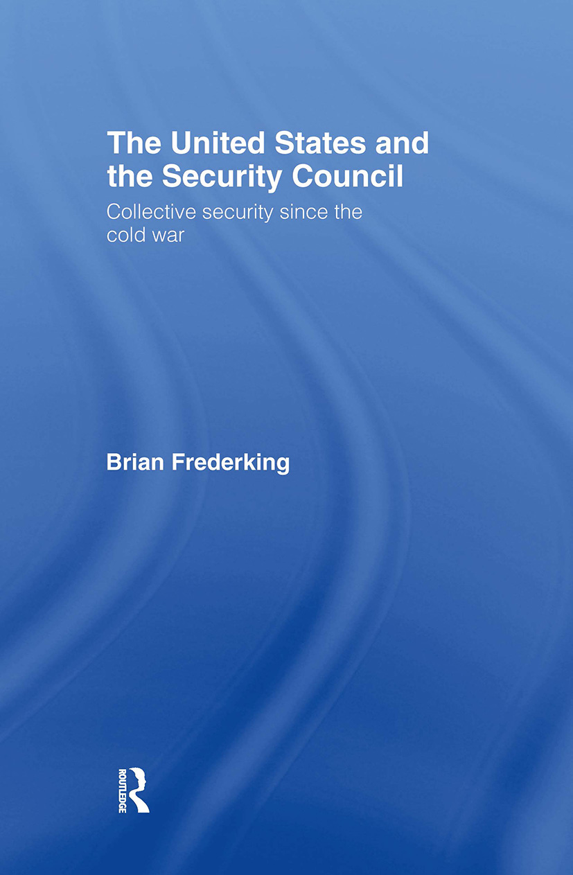 The United States and the Security Council: Collective Security since the Cold War, 1st Edition (Hardback) book cover