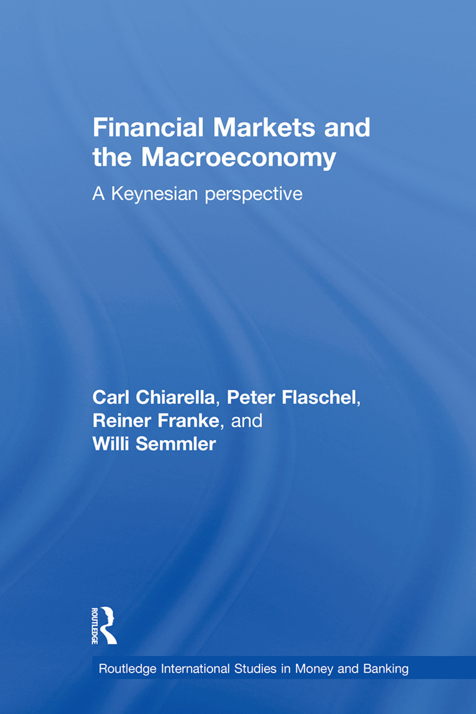 Financial Markets and the Macroeconomy: A Keynesian Perspective, 1st Edition (Hardback) book cover