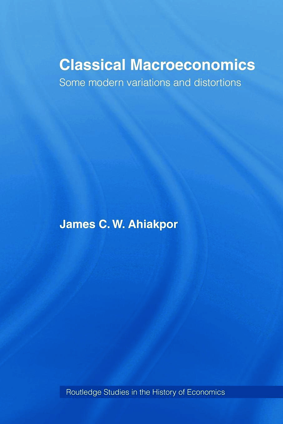Classical Macroeconomics: Some Modern Variations and Distortions (Paperback) book cover