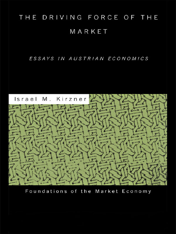 The Driving Force of the Market: Essays in Austrian Economics book cover