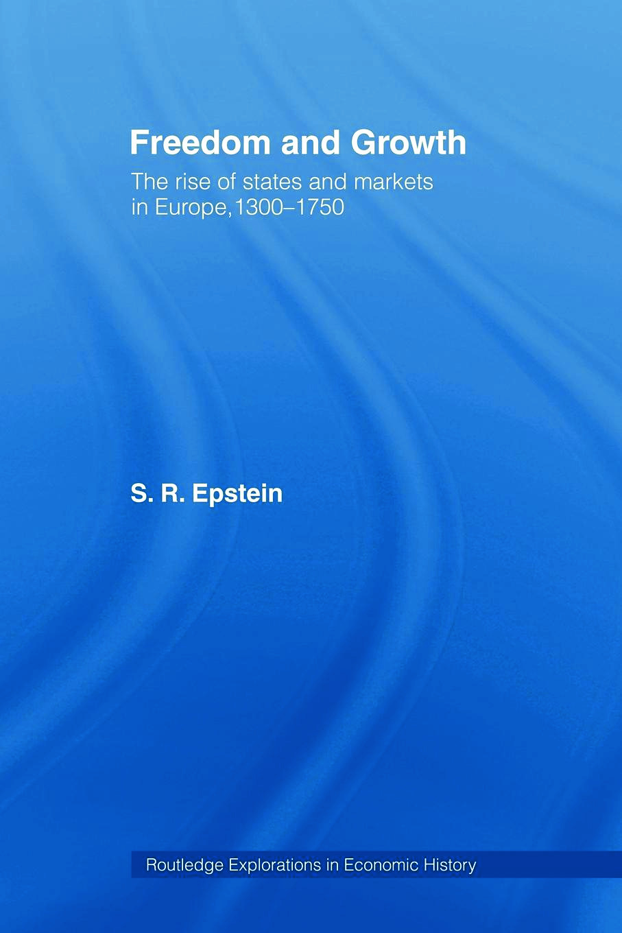 Freedom and Growth: The Rise of States and Markets in Europe, 1300-1750 (Paperback) book cover