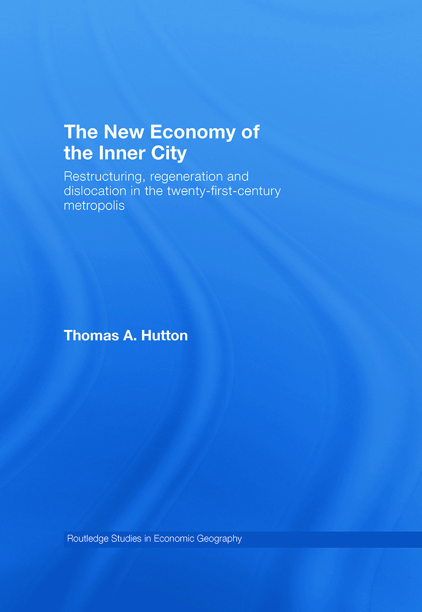 The New Economy of the Inner City: Restructuring, Regeneration and Dislocation in the 21st Century Metropolis book cover