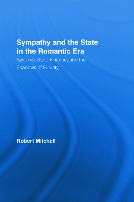 Sympathy and the State in the Romantic Era: Systems, State Finance, and the Shadows of Futurity (Hardback) book cover
