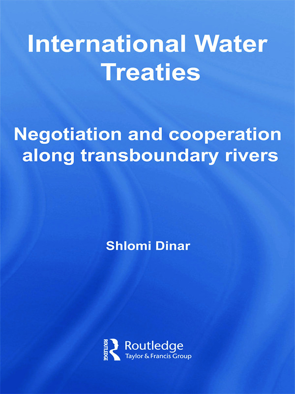 International Water Treaties: Negotiation and Cooperation Along Transboundary Rivers, 1st Edition (Hardback) book cover