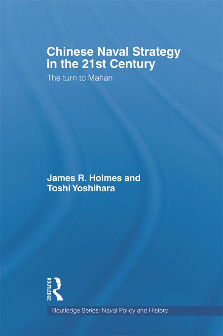 Chinese Naval Strategy in the 21st Century: The Turn to Mahan (Hardback) book cover