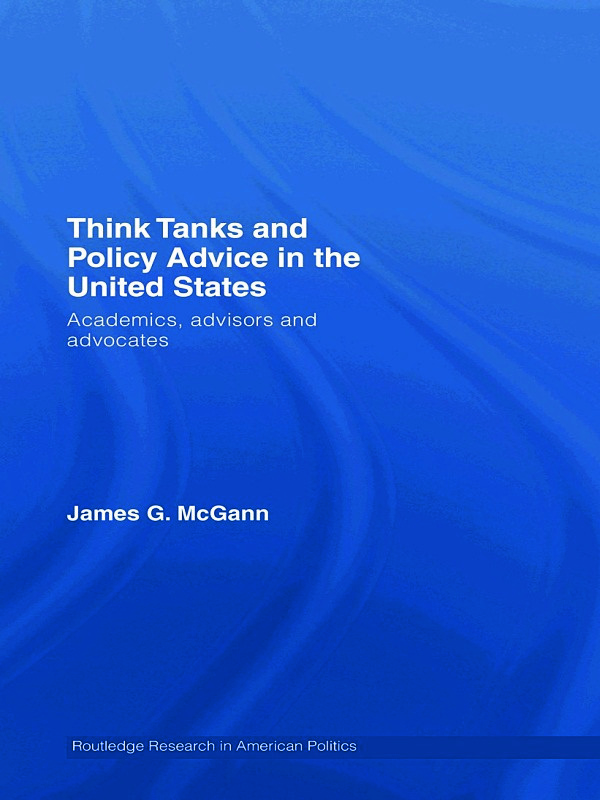 Think Tanks and Policy Advice in the US: Academics, Advisors and Advocates, 1st Edition (Hardback) book cover