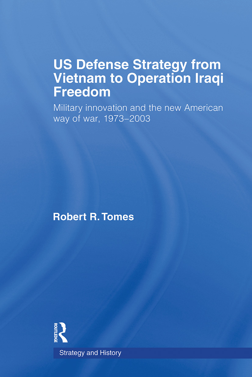 US Defence Strategy from Vietnam to Operation Iraqi Freedom: Military Innovation and the New American War of War, 1973-2003 (Paperback) book cover
