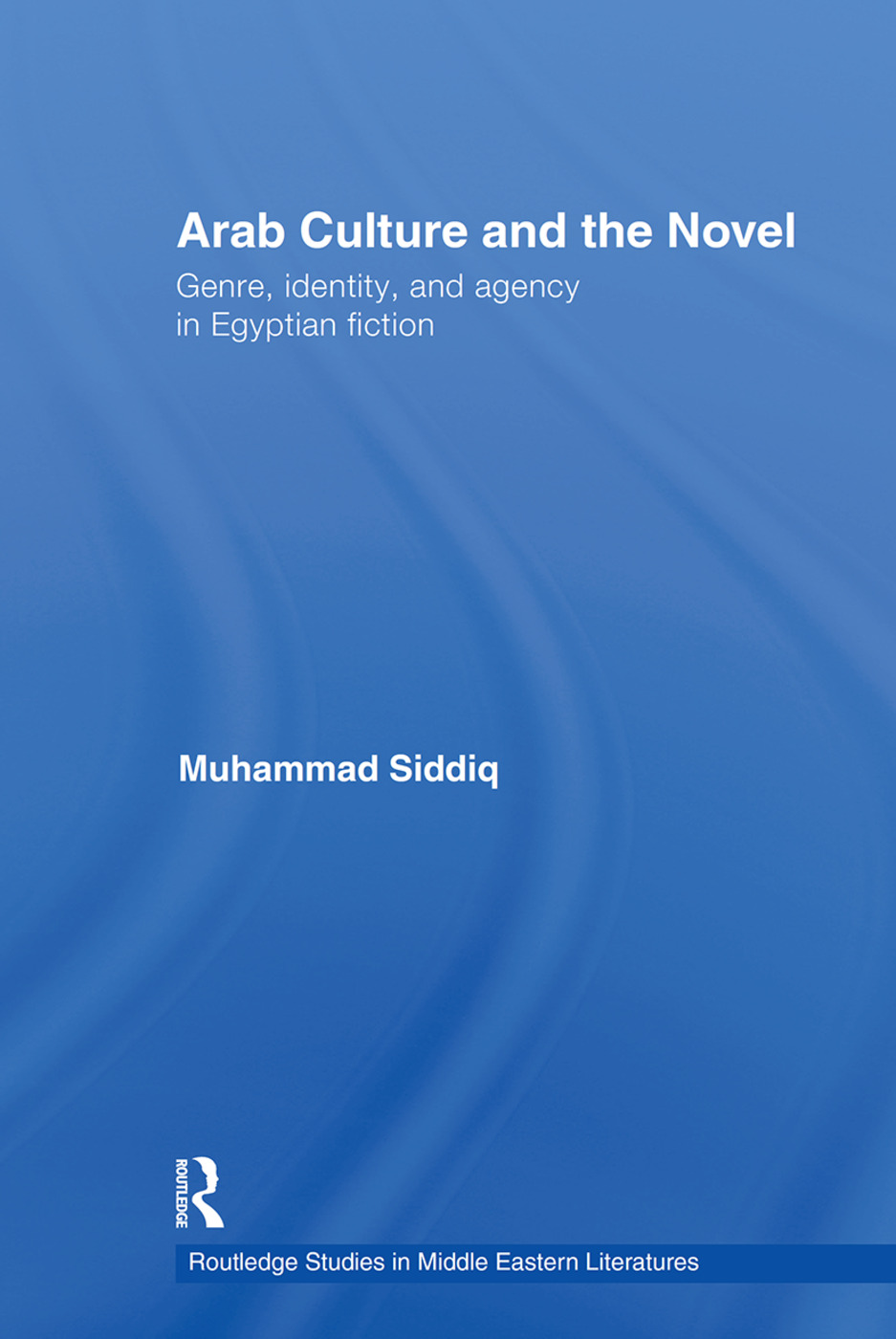 Arab Culture and the Novel: Genre, Identity and Agency in Egyptian Fiction book cover