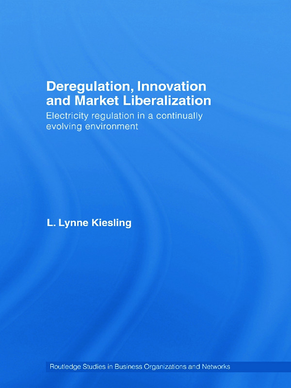 Deregulation, Innovation and Market Liberalization: Electricity Regulation in a Continually Evolving Environment (Hardback) book cover