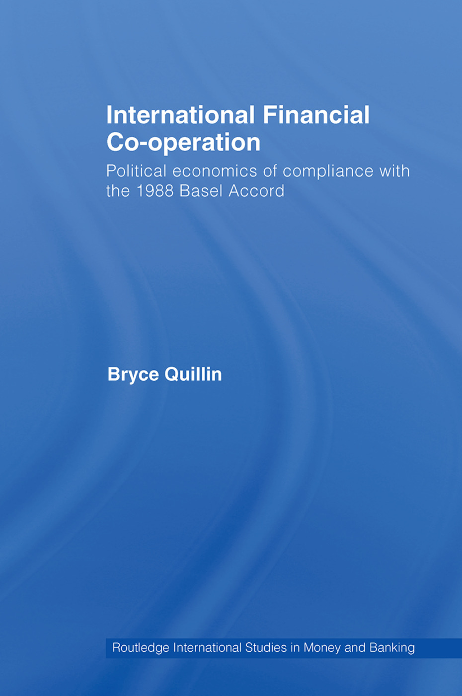 International Financial Co-Operation: Political Economics of Compliance with the 1988 Basel Accord (Hardback) book cover
