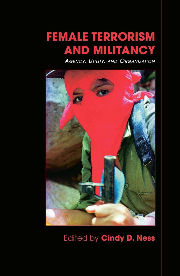Female Terrorism and Militancy: Agency, Utility, and Organization (Hardback) book cover