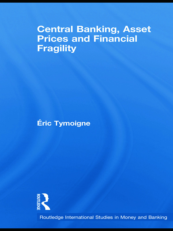 Central Banking, Asset Prices and Financial Fragility: 1st Edition (Hardback) book cover