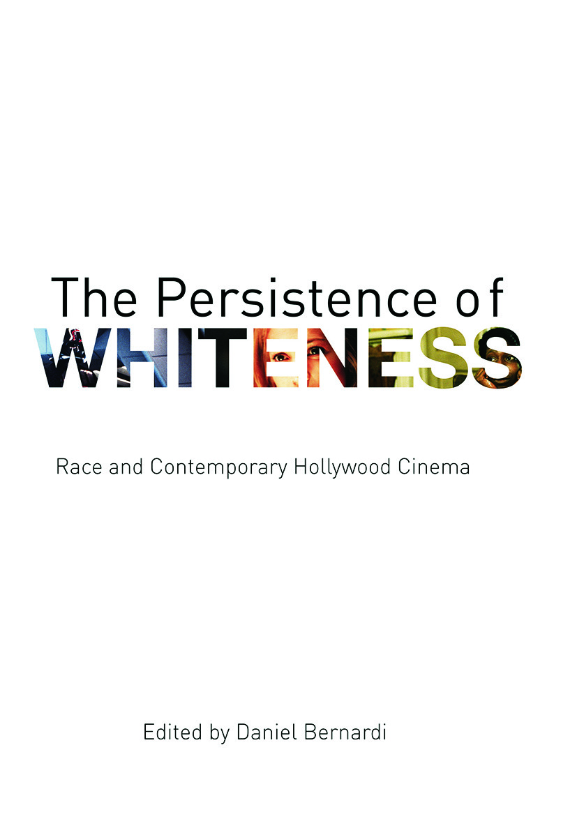 The Persistence of Whiteness: Race and Contemporary Hollywood Cinema, 1st Edition (Hardback) book cover