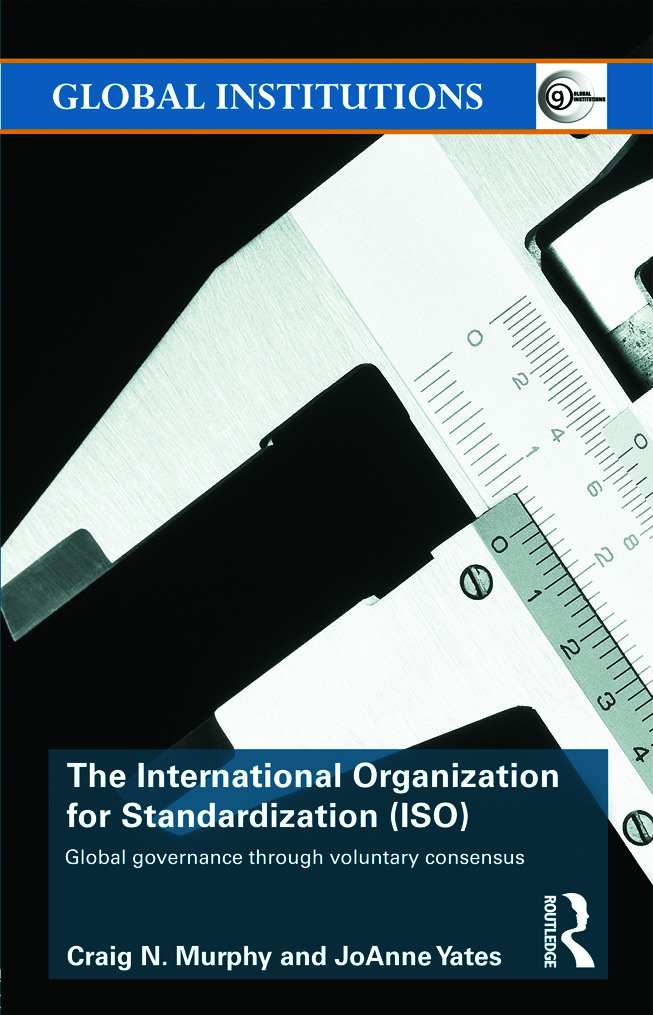The International Organization for Standardization (ISO): Global Governance through Voluntary Consensus (Paperback) book cover