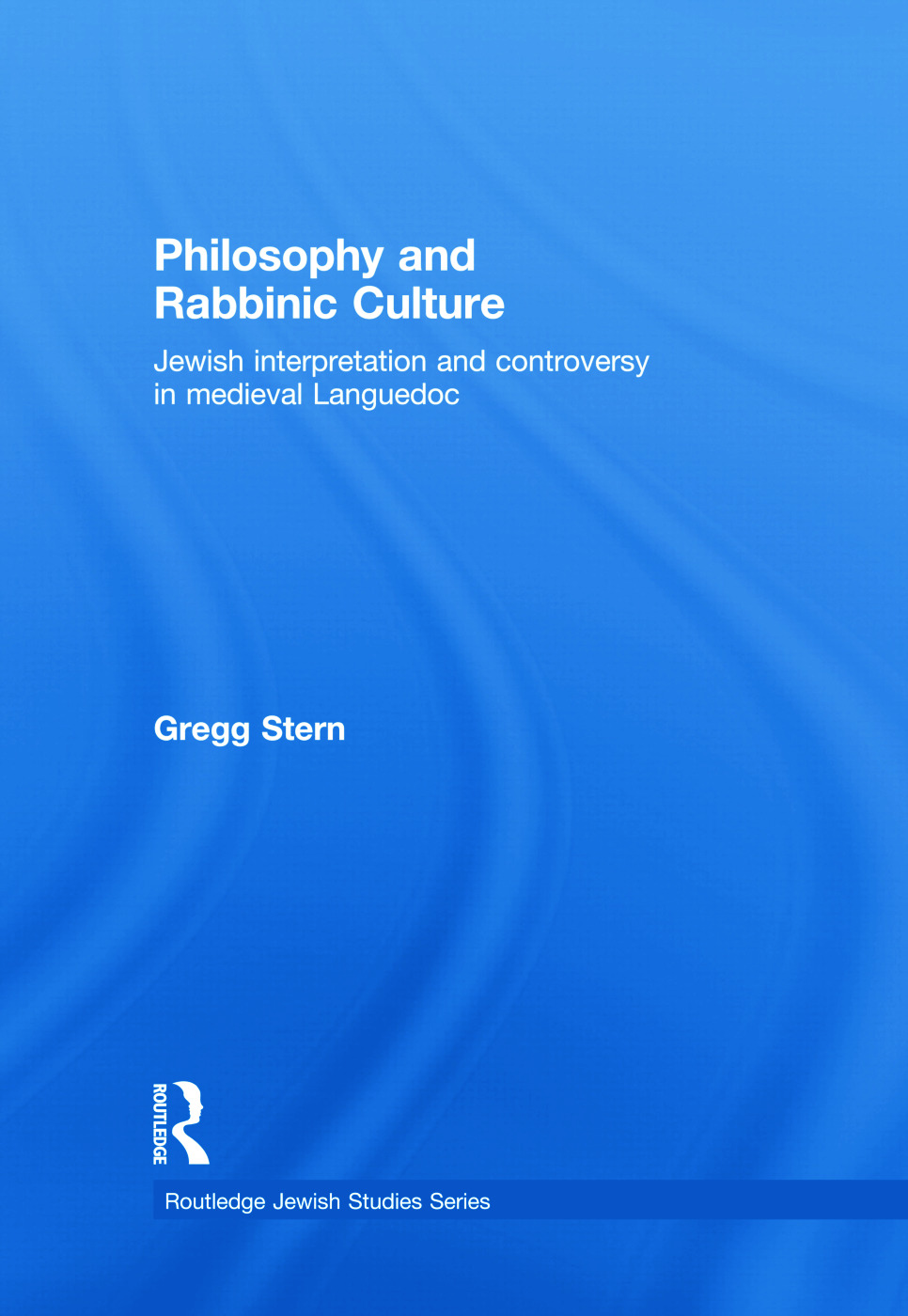 Philosophy and Rabbinic Culture: Jewish Interpretation and Controversy in Medieval Languedoc book cover